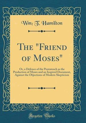 "Bog, hardback The ""Friend of Moses"" af Wm T. Hamilton"