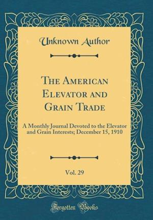 Bog, hardback The American Elevator and Grain Trade, Vol. 29 af Unknown Author