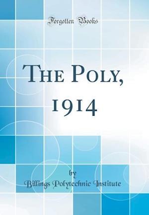 Bog, hardback The Poly, 1914 (Classic Reprint) af Billings Polytechnic Institute