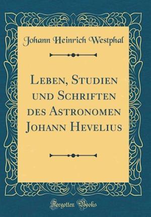 Bog, hardback Leben, Studien Und Schriften Des Astronomen Johann Hevelius (Classic Reprint) af Johann Heinrich Westphal