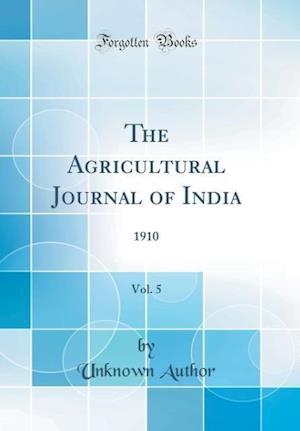 Bog, hardback The Agricultural Journal of India, Vol. 5 af Unknown Author