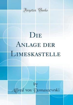 Bog, hardback Die Anlage Der Limeskastelle (Classic Reprint) af Alfred Von Domaszewski