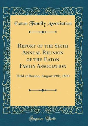 Bog, hardback Report of the Sixth Annual Reunion of the Eaton Family Association af Eaton Family Association