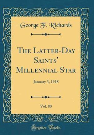 Bog, hardback The Latter-Day Saints' Millennial Star, Vol. 80 af George F. Richards