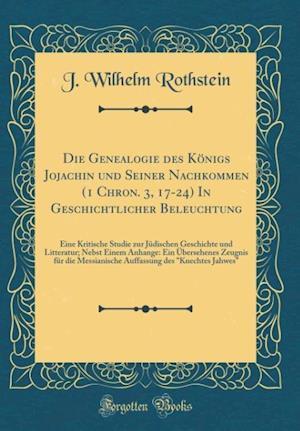 Bog, hardback Die Genealogie Des Konigs Jojachin Und Seiner Nachkommen (1 Chron. 3, 17-24) in Geschichtlicher Beleuchtung af J. Wilhelm Rothstein