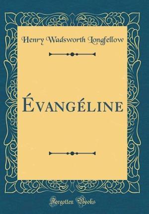 Bog, hardback Evangeline (Classic Reprint) af Henry Wadsworth Longfellow