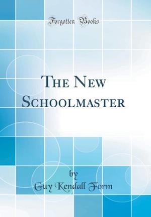 Bog, hardback The New Schoolmaster (Classic Reprint) af Guy Kendall Form