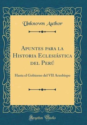 Bog, hardback Apuntes Para La Historia Eclesiastica del Peru af Unknown Author