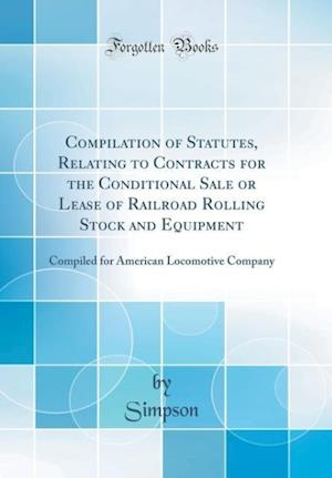 Bog, hardback Compilation of Statutes, Relating to Contracts for the Conditional Sale or Lease of Railroad Rolling Stock and Equipment af Simpson Simpson
