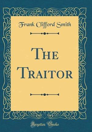 Bog, hardback The Traitor (Classic Reprint) af Frank Clifford Smith