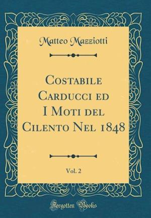 Bog, hardback Costabile Carducci Ed I Moti del Cilento Nel 1848, Vol. 2 (Classic Reprint) af Matteo Mazziotti