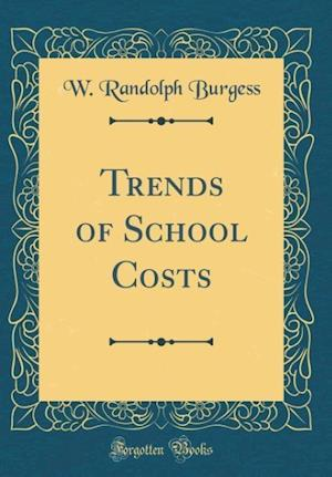 Bog, hardback Trends of School Costs (Classic Reprint) af W. Randolph Burgess