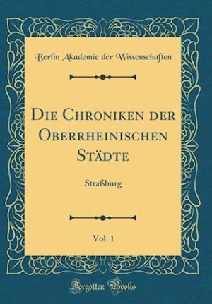 Bog, hardback Die Chroniken Der Oberrheinischen Stadte, Vol. 1 af Berlin Akademie Der Wissenschaften