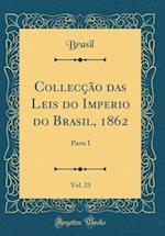 Colleccao Das Leis Do Imperio Do Brasil, 1862, Vol. 23 af Brasil Brasil