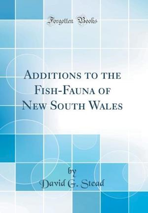 Bog, hardback Additions to the Fish-Fauna of New South Wales (Classic Reprint) af David G. Stead