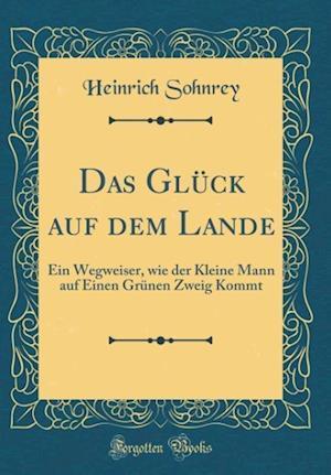 Bog, hardback Das Gluck Auf Dem Lande af Heinrich Sohnrey