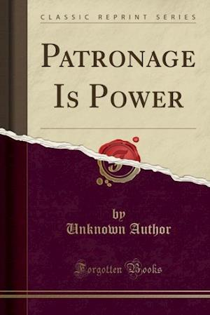 Bog, paperback Patronage Is Power (Classic Reprint) af Unknown Author