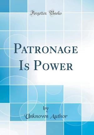 Bog, hardback Patronage Is Power (Classic Reprint) af Unknown Author