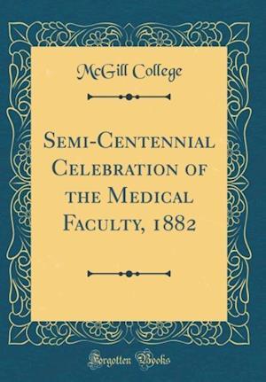 Bog, hardback Semi-Centennial Celebration of the Medical Faculty, 1882 (Classic Reprint) af McGill College