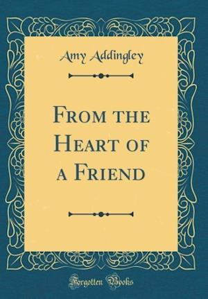 Bog, hardback From the Heart of a Friend (Classic Reprint) af Amy Addingley