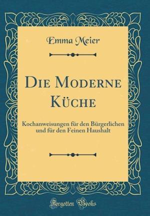 Bog, hardback Die Moderne Kuche af Emma Meier
