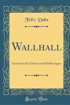 Bog, hardback Wallhall af Felix Dahn