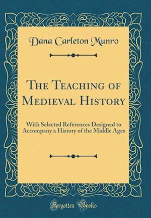 Bog, hardback The Teaching of Medieval History af Dana Carleton Munro