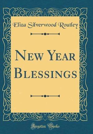 Bog, hardback New Year Blessings (Classic Reprint) af Eliza Silverwood Routley