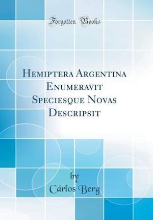 Bog, hardback Hemiptera Argentina Enumeravit Speciesque Novas Descripsit (Classic Reprint) af Carlos Berg