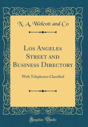 Bog, hardback Los Angeles Street and Business Directory af N. A. Wolcott And Co