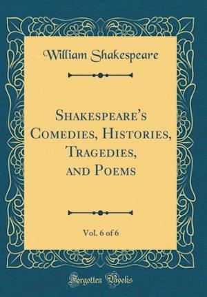 Bog, hardback Shakespeare's Comedies, Histories, Tragedies, and Poems, Vol. 6 of 6 (Classic Reprint) af William Shakespeare