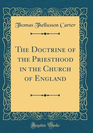 Bog, hardback The Doctrine of the Priesthood in the Church of England (Classic Reprint) af Thomas Thellusson Carter
