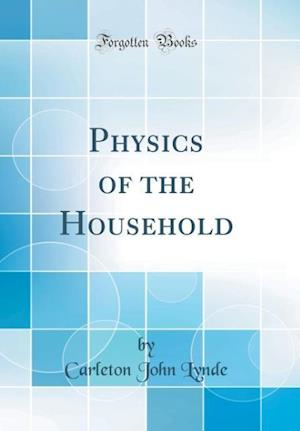 Bog, hardback Physics of the Household (Classic Reprint) af Carleton John Lynde