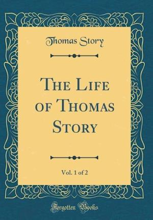 Bog, hardback The Life of Thomas Story, Vol. 1 of 2 (Classic Reprint) af Thomas Story