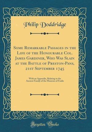 Bog, hardback Some Remarkable Passages in the Life of the Honourable Col. James Gardiner, Who Was Slain at the Battle of Preston-Pans, 21st September 1745 af Philip Doddridge