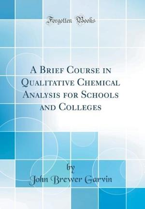 Bog, hardback A Brief Course in Qualitative Chemical Analysis for Schools and Colleges (Classic Reprint) af John Brewer Garvin