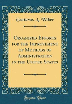 Bog, hardback Organized Efforts for the Improvement of Methods of Administration in the United States (Classic Reprint) af Gustavus a. Weber