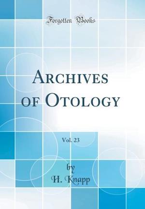 Bog, hardback Archives of Otology, Vol. 23 (Classic Reprint) af H. Knapp