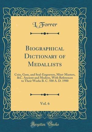 Bog, hardback Biographical Dictionary of Medallists, Vol. 6 af L. Forrer