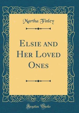 Bog, hardback Elsie and Her Loved Ones (Classic Reprint) af Martha Finley