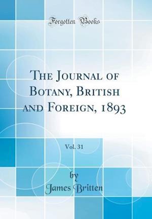 Bog, hardback The Journal of Botany, British and Foreign, 1893, Vol. 31 (Classic Reprint) af James Britten