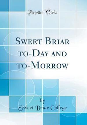 Bog, hardback Sweet Briar To-Day and To-Morrow (Classic Reprint) af Sweet Briar College