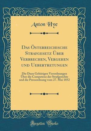 Bog, hardback Das Osterreichische Strafgesetz Uber Verbrechen, Vergehen Und Uebertretungen af Anton Hye