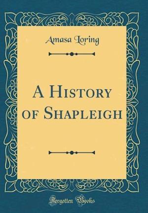 Bog, hardback A History of Shapleigh (Classic Reprint) af Amasa Loring