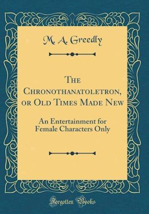 Bog, hardback The Chronothanatoletron, or Old Times Made New af M. a. Greedly