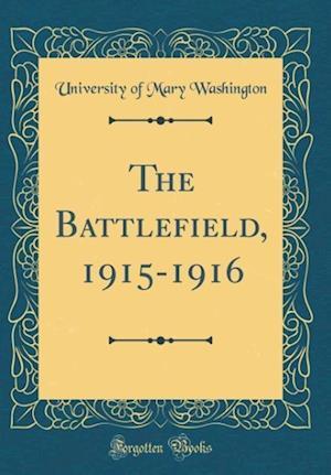 Bog, hardback The Battlefield, 1915-1916 (Classic Reprint) af University of Mary Washington