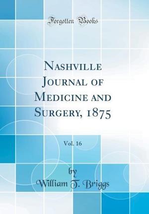 Bog, hardback Nashville Journal of Medicine and Surgery, 1875, Vol. 16 (Classic Reprint) af William T. Briggs
