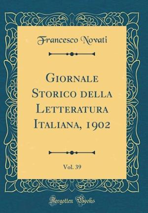 Bog, hardback Giornale Storico Della Letteratura Italiana, 1902, Vol. 39 (Classic Reprint) af Francesco Novati