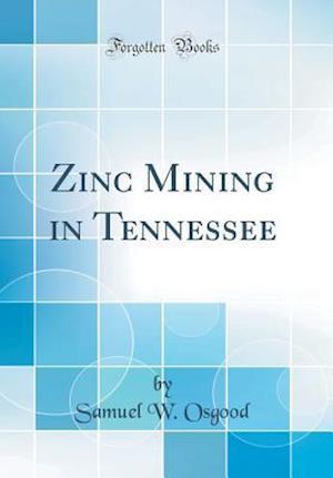 Bog, hardback Zinc Mining in Tennessee (Classic Reprint) af Samuel W. Osgood