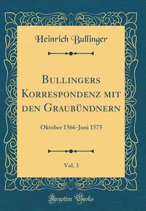 Bog, hardback Bullingers Korrespondenz Mit Den Graubundnern, Vol. 3 af Heinrich Bullinger
